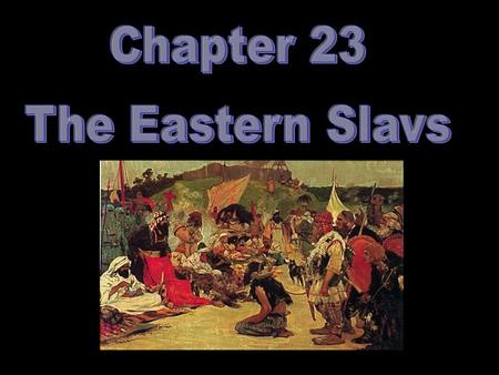 2 CHAPTER FOCUS SECTION 1Early Eastern SLavs SECTION 2Kievan Rus SECTION 3The Mongol Conquest SECTION 4The Rise of Moscow.