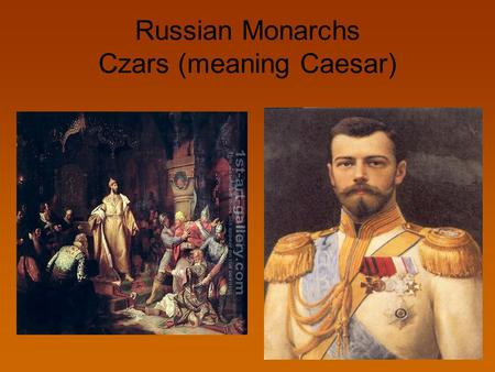 Russian Monarchs Czars (meaning Caesar)
