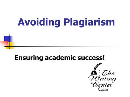 Avoiding Plagiarism Ensuring academic success!. Would you ever steal? Nevertheless, when you copy another person's ideas or words without giving credit,