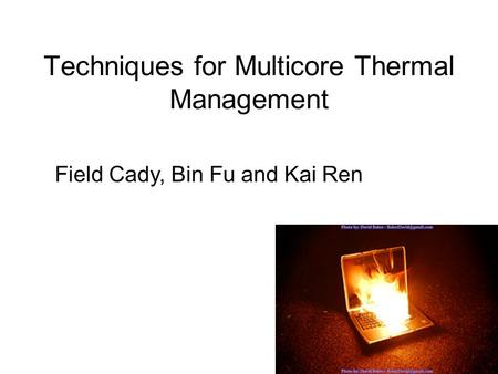 Techniques for Multicore Thermal Management Field Cady, Bin Fu and Kai Ren.