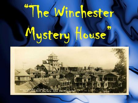 """The Winchester Mystery House"". Learning Targets I can determine the central idea of a text. RL.8.2 I can analyze the purpose of information presented."