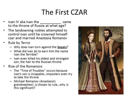 The First CZAR Ivan IV aka Ivan the ___________ came to the throne of Russia at what age? The landowning nobles attempted to control Ivan until he crowned.