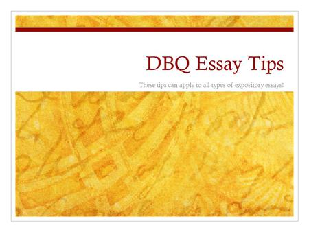 DBQ Essay Tips These tips can apply to all types of expository essays!