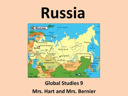 Russia Global Studies 9 Mrs. Hart and Mrs. Bernier.