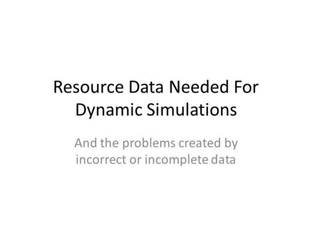 Resource Data Needed For Dynamic Simulations