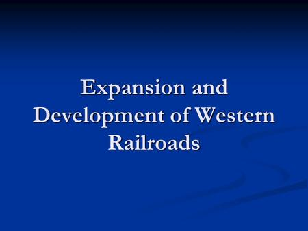 Expansion and Development of Western Railroads. The Pacific Railroad Convention In the mid-nineteenth century, the railroad industry was booming, particularly.