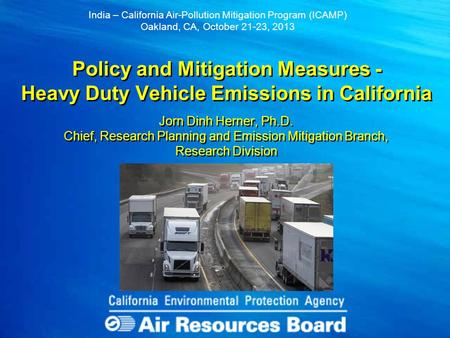 Policy and Mitigation Measures - Heavy Duty Vehicle Emissions in California India – California Air-Pollution Mitigation Program (ICAMP) Oakland, CA, October.