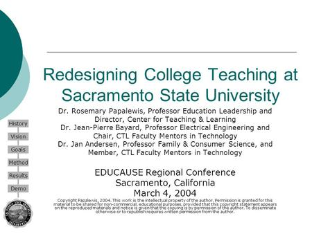History Vision Goals Method Results Demo Redesigning College Teaching at Sacramento State University Dr. Rosemary Papalewis, Professor Education Leadership.
