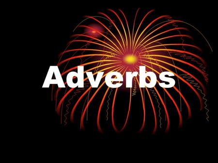 Adverbs. What is an adverb? An adverb is a word that modifies a verb, an adjective, or another adverb.