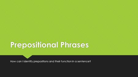 Prepositional Phrases How can I identify prepositions and their function in a sentence?
