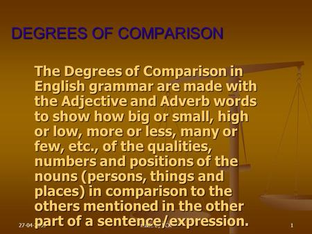 27-04-2009made by BCK1 DEGREES OF COMPARISON The Degrees of Comparison in English grammar are made with the Adjective and Adverb words to show show how.