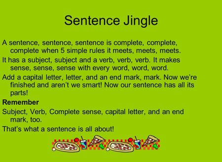 Sentence Jingle A sentence, sentence, sentence is complete, complete, complete when 5 simple rules it meets, meets, meets. It has a subject, subject and.