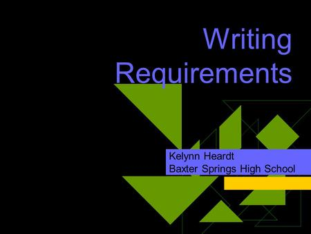 Writing Requirements Kelynn Heardt Baxter Springs High School.