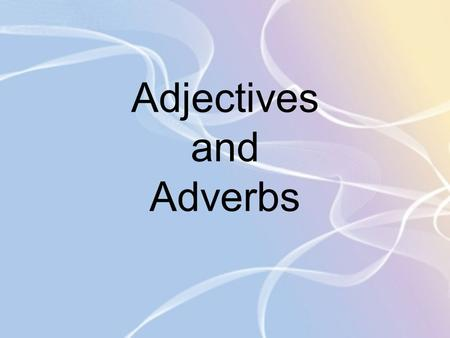 Adjectives and Adverbs. What is an adjective? Adjectives are words that describe nouns or pronouns. They may come before the word they describe (That.