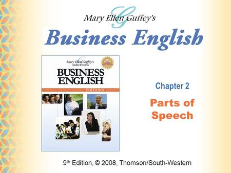 9 th Edition, © 2008, Thomson/South-Western Chapter 2 Parts of Speech.