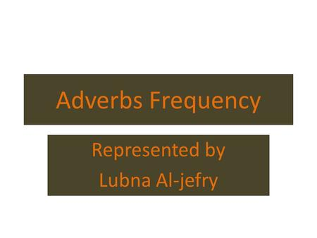 Adverbs Frequency Represented by Lubna Al-jefry. Adverb frequency always usually often sometimes ever never rarely seldom also just already still.