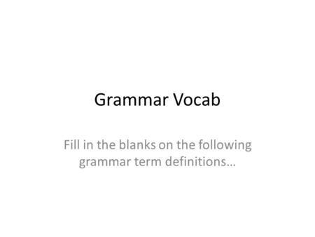 Fill in the blanks on the following grammar term definitions…