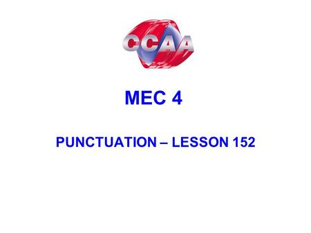 MEC 4 PUNCTUATION – LESSON 152. The Colon To indicate that an initial clause in a sentence will be further explained or illustrated. e.g.: There is only.