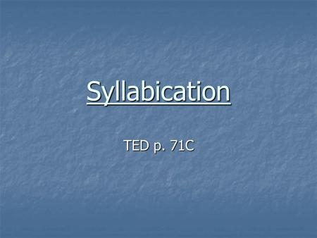 Syllabication TED p. 71C. VCCV syllable pattern A syllable is a word part that has one sound A syllable is a word part that has one sound He wrote visas.
