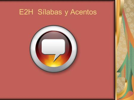 E2H Sílabas y Acentos. Las Sílabas All words can be separated by syllables Syllables are formed by ___________ and _______________ Ca-sa, ca-fe-te-rí-a,