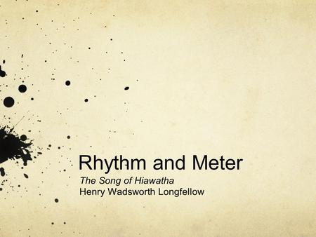 Rhythm and Meter The Song of Hiawatha Henry Wadsworth Longfellow.