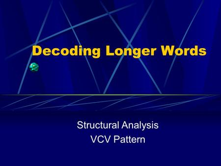 Decoding Longer Words Structural Analysis VCV Pattern.
