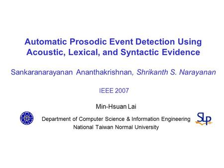 Automatic Prosodic Event Detection Using Acoustic, Lexical, and Syntactic Evidence Sankaranarayanan Ananthakrishnan, Shrikanth S. Narayanan IEEE 2007 Min-Hsuan.
