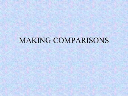 MAKING COMPARISONS. Comparative adjectives One-syllable adjectives normally have comparatives ending in -er: Old - older cheap - cheaper Two-syllable.
