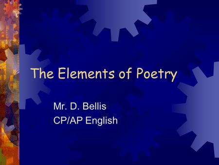 The Elements of Poetry Mr. D. Bellis CP/AP English.