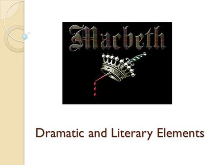 Dramatic and Literary Elements