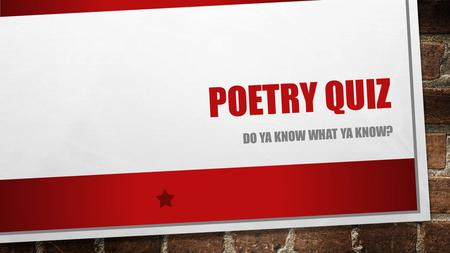 POETRY QUIZ DO YA KNOW WHAT YA KNOW?. WHICH OF THE FOLLOWING IS POETRY? 1. BALLARD OF THE LANDLORD 2. TSHIRT 3. SLOGAN 4. MOVIES 5. SONNET 6. ALL OF THE.