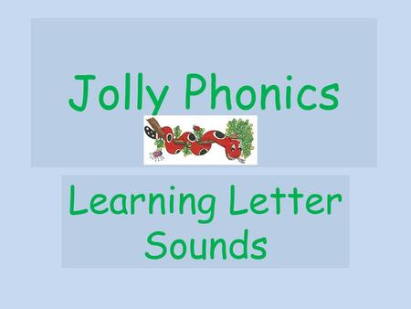 Jolly Phonics Learning Letter Sounds. Introducing Letter Sounds In the UK - 42 sounds : to be covered in about 9 weeks : one new letter sound per day.