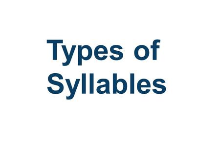 Types of Syllables.