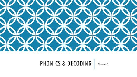 PHONICS & DECODING Chapter 6. BACKGROUND & RESEARCH By Rachel Jensen.