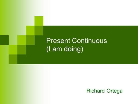 Present Continuous (I am doing) Richard Ortega. Present continuous The present simple tells what a person does, is or feels. The present continuous describes.