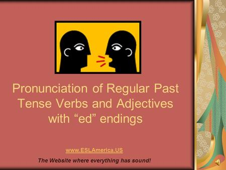 "Pronunciation of Regular Past Tense Verbs and Adjectives with ""ed"" endings www.ESLAmerica.US The Website where everything has sound!"