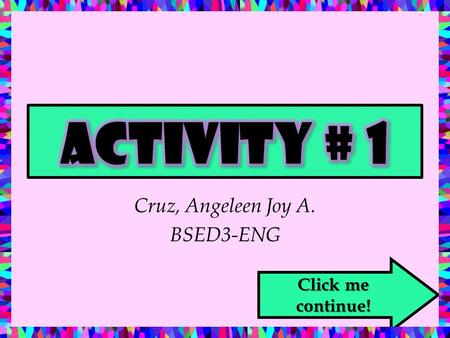 Cruz, Angeleen Joy A. BSED3-ENG