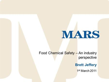 Food Chemical Safety – An industry perspective Brett Jeffery 1 st March 2011.