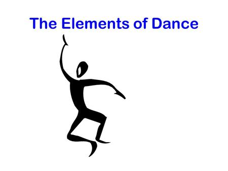 The Elements of Dance. There are Elements of Dance. 3.
