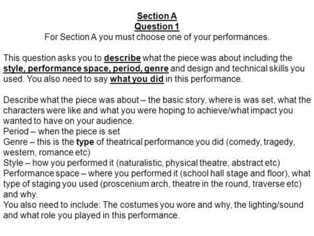 Section A Question 1 For Section A you must choose one of your performances. This question asks you to describe what the piece was about including the.