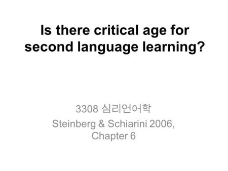 Is there critical age for second language learning? 3308 심리언어학 Steinberg & Schiarini 2006, Chapter 6.