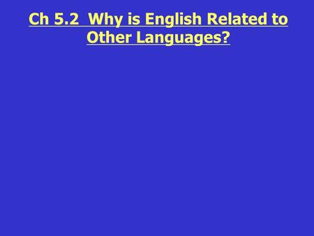 Ch 5.2 Why is English Related to Other Languages?