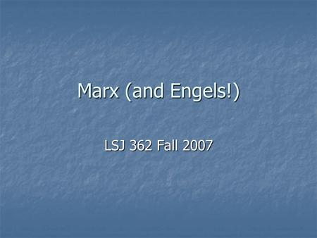 Marx (and Engels!) LSJ 362 Fall 2007. Karl Marx (1818- 1883) Lived at time of great social transformations in Europe Active in 1840's political movement.