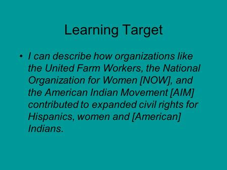 Learning Target I can describe how organizations like the United Farm Workers, the National Organization for Women [NOW], and the American Indian Movement.
