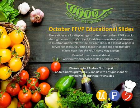 October FFVP Educational Slides These slides are for displaying as students enjoy their FFVP snacks during the month of October! Find discussion ideas.
