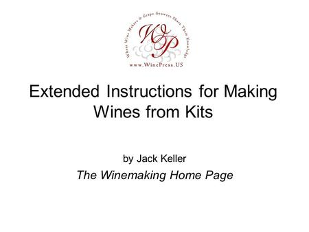 Extended Instructions for Making Wines from Kits by Jack Keller The Winemaking Home Page.