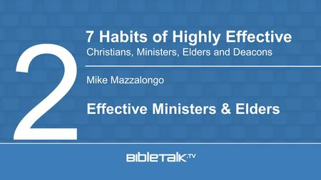 Mike Mazzalongo 7 Habits of Highly Effective Christians, Ministers, Elders and Deacons 2 Effective Ministers & Elders.