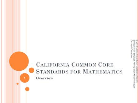 Overview © 2011 California County Superintendents Educational Services Association Mathematics General Overview 1.