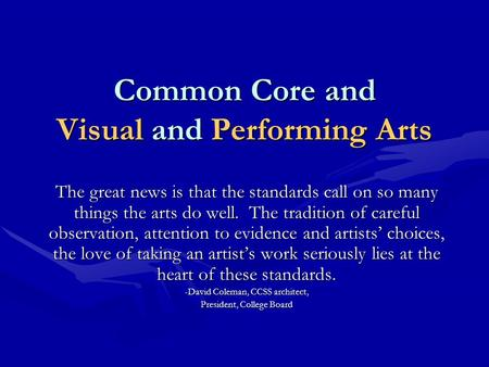Common Core and Visual and Performing Arts The great news is that the standards call on so many things the arts do well. The tradition of careful observation,