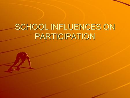 SCHOOL INFLUENCES ON PARTICIPATION. School PE has had a major influence on the nature of physical activities and sport that we are familiar with today.